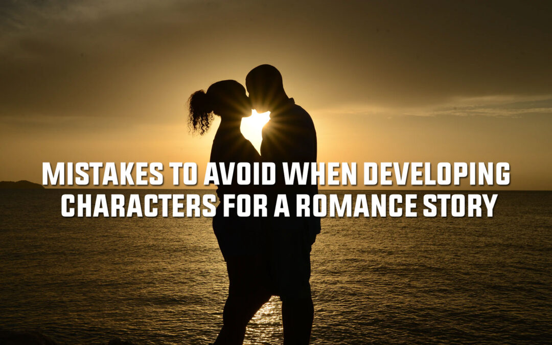 Mistakes to Avoid When Developing Characters for a Romance Story